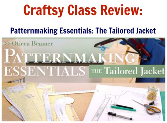 Craftsy Class Review:  Patternmaking Essentials: The Tailored Jacket